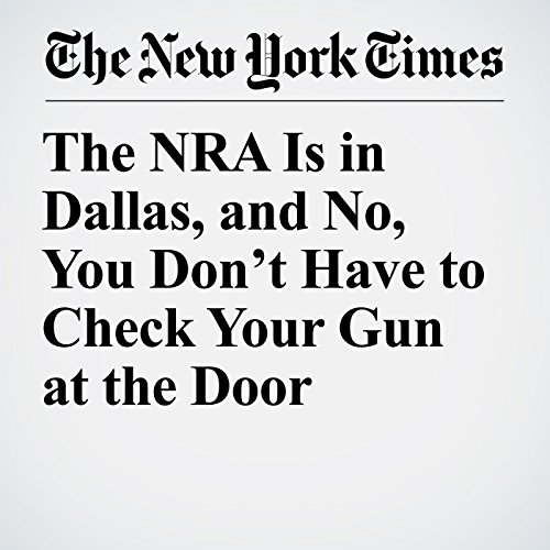 The NRA Is in Dallas, and No, You Don't Have to Check Your Gun at the Door copertina