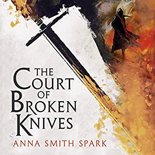 The Court of Broken Knives     Empires of Dust, Book 1              By:                                                                                                                                 Anna Smith Spark                               Narrated by:                                                                                                                                 Colin Mace,                                                                                        Meriel Rosenkranz                      Length: 16 hrs and 35 mins     43 ratings     Overall 3.6