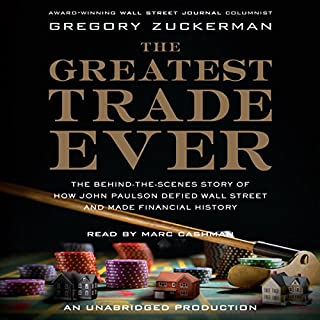 The Greatest Trade Ever     The Behind-the-Scenes Story of How John Paulson Defied Wall Street and Made Financial History              De :                                                                                                                                 Gregory Zuckerman                               Lu par :                                                                                                                                 Marc Cashman                      Durée : 11 h et 40 min     1 notation     Global 5,0