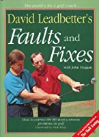 David Leadbetter's Faults and Fixes/How to Correct the 80 Most Common Problems in Golf