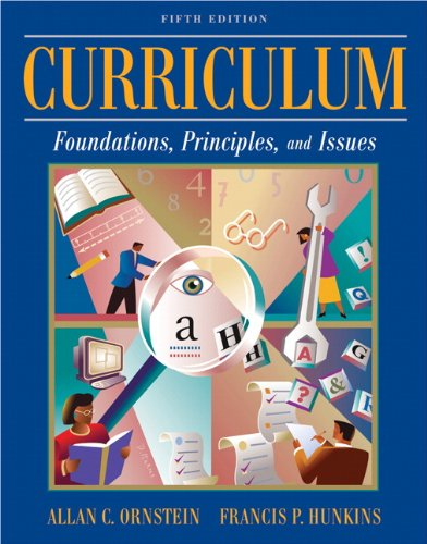 Curriculum: Foundations, Principles, and Issues (5th...