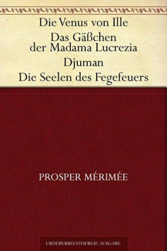 Couverture du livre Die Venus von Ille, Das Gäßchen der Madama Lucrezia, Djuman, Die Seelen des Fegefeuers (German Edition)