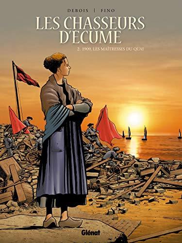 Les Chasseurs d'écume - Tome 02: 1909, Les Maîtresses du quai