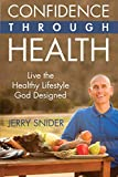 Confidence Through Health: Live the Healthy Lifestyle God Designed