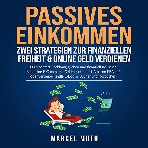 Passives Einkommen - Zwei Strategien zur Finanziellen Freiheit & Online Geld verdienen