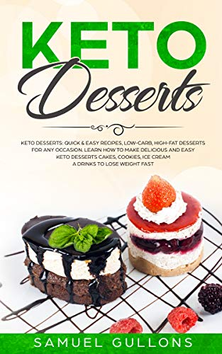 Keto Desserts Cookbook: Over 100 Recipes and Ideas for Low-Carb Breads, Cakes, Cookies and More