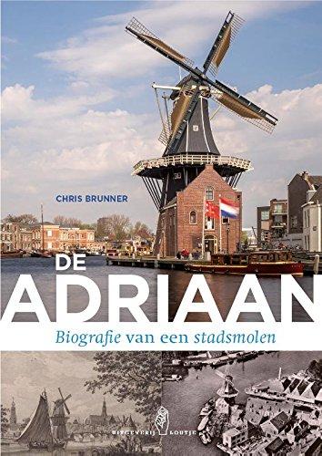 De Adriaan: Biografie van een stadsmolen
