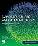 Nanostructured Anodic Metal Oxides: Synthesis and Applications (Micro and Nano Technologies)