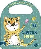 chupetes Fuera: Un cuento de cartón para aprender a dejar el chupete, interactivo, con una solapa y con una asa: 5 (Pasito a pasito me hago grandecito)