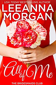 All of Me: A Small Town Romance (The Bridesmaids Club Book 1) by [Leeanna Morgan]