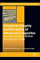 Structural Integrity and Durability of Advanced Composites: Innovative Modelling Methods and Intelligent Design (Woodhead Publishing Series in Composites Science and Engineering)