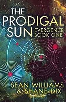 The Prodigal Sun (Evergence Book 1) by [Sean Williams, Shane Dix]
