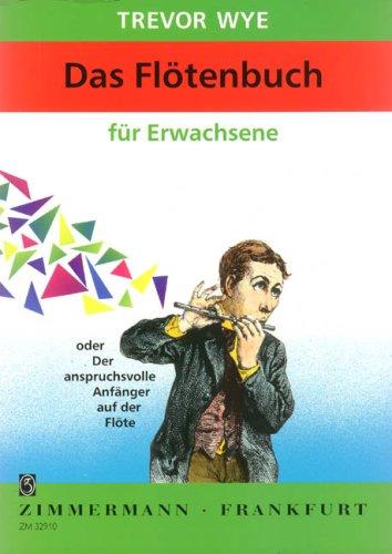 Flötenbuch für Erwachsene: oder Der Anspruchsvolle Anfänger auf der Flöte