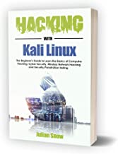 Hacking with Kali Linux: The Beginner's Guide to Learning the Basics of Computer Hacking, Cyber Security, Wireless Network Hacking and Security/Penetration Testing