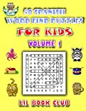 50 Spanish Word Find Puzzles for Kids Volume 1: Spanish Word Search Puzzles for Children with Growing Minds (Spanish Word Search and Finds for Children with Themed Puzzles)