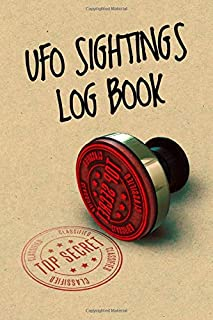 UFO Sightings Log Book: Journal / Notebook for Recording and Tracking UFO Observations (features Top Secret, Classified st...
