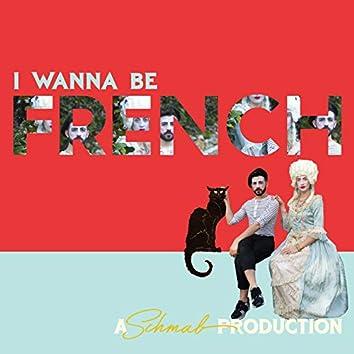 I Wanna Be French