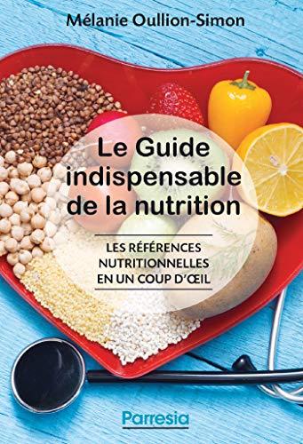Le guide indispensable de la nutrition: Les références nutritionnelles en un coup d'œil