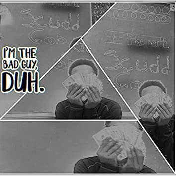 I'm The Bad Guy,DuH.