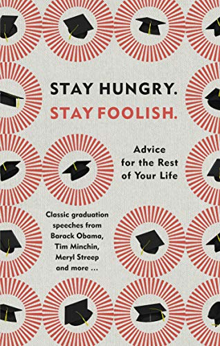 Stay Hungry Stay Foolish: Advice for the Rest of Your Life - Classic Graduation Speeches (Gift)