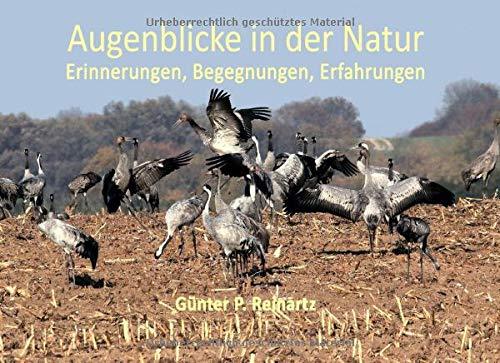Augenblicke in der Natur Erinnerungen, Begegnungen, Erfahrungen Günter P. Reinartz