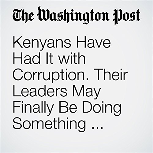 Kenyans Have Had It with Corruption. Their Leaders May Finally Be Doing Something About It. copertina