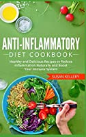 Anti-Inflammatory Diet Cookbook: Healthy and Delicious Recipes to Reduce Inflammation Naturally and Boost Your Immune System