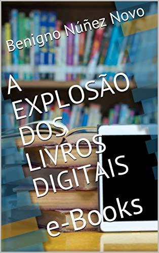 A EXPLOSÃO DOS LIVROS DIGITAIS: e-Books (Portuguese Edition)