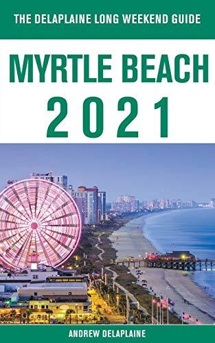 Myrtle Beach - The Delaplaine 2021 Long Weekend Guide