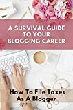 A Survival Guide To Your Blogging Career: How To File Taxes As A Blogger: Blogging Tax Saving (English Edition)