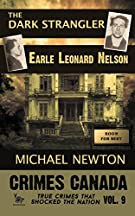 The Dark Strangler: Earle Leonard Nelson (Crimes Canada: True Crimes That Shocked the Nation) (Volume 9)