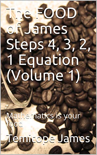 The FOOD of James Steps 4, 3, 2, 1 Equation (Volume 1): Mathematics is your food (English Edition)