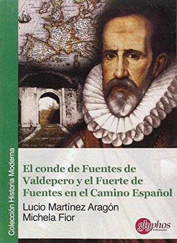 El conde de Fuentes de Valdepero y el Fuerte de Fuentes en el Camino Español (Historia Moderna)