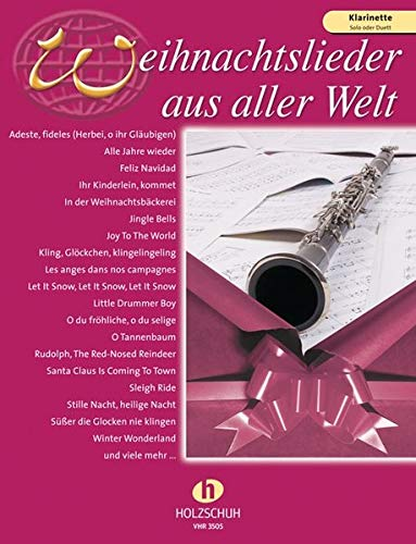 Weihnachtslieder aus aller Welt: Klarinette. Solo oder Duett: Ausgabe für Klarinette. Die umfassende Sammlung für das Solo-, Duett- oder Gruppenspiel