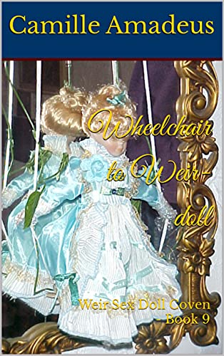 Wheelchair to Weir-doll: Weir Sex Doll Coven - Book 9 (The Coven of the Weir Sex Dolls) (English Edition)