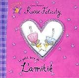 Rose Felicity - Le petit livre de l'amitié