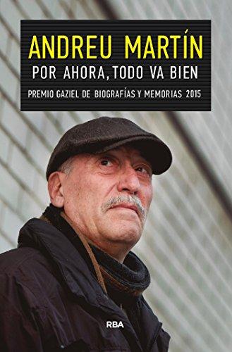 Por ahora, todo va bien: Premio Gaziel de Biografías y Memorias 2015 (OTROS NO FICCIÓN)