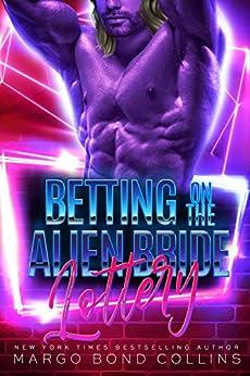 Betting on the Alien Bride Lottery: An Alien Sci Fi Romance (Khanavai Warrior Bride Games Book 6) by [Margo Bond Collins]