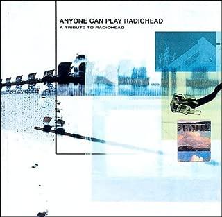 Anyone Can Play Radiohead: A Tribute To Radiohead