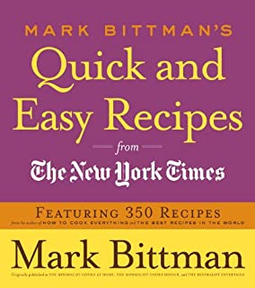 Mark Bittman's Quick and Easy Recipes from the New York Times: Featuring 350 Recipes from the Author of HOW TO COOK EVERYT...