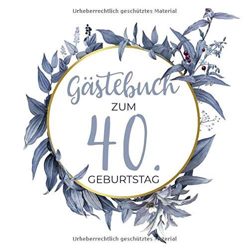 Gästebuch zum 40. Geburtstag: Blanko Geburtstagsgästebuch / Eintragebuch für viele Glückwünsche...