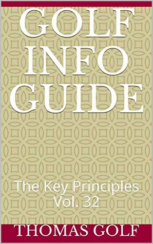 Golf Info Guide: The Key Principles Vol. 32 (English Edition)