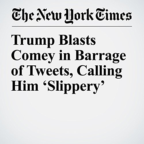 Trump Blasts Comey in Barrage of Tweets, Calling Him 'Slippery' copertina
