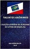 TALENTOS ANÔMIMOS : ESCRITORES E PINTORES (Portuguese Edition)