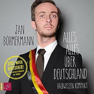 Alles, alles über Deutschland: Halbwissen kompakt                   Autor:                                                                                                                                 Jan Böhmermann                               Sprecher:                                                                                                                                 Jan Böhmermann                      Spieldauer: 3 Std. und 24 Min.     225 Bewertungen     Gesamt 3,8