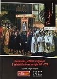 Devociones, Poderes y Regocijos. El Valladolid Festivo En Los Siglos XVII y XVIII: 13 (Vestigios de un mismo mundo)