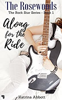 Along for the Ride (The Rosewoods Rock Star Series Book 1) by [Katrina Abbott]