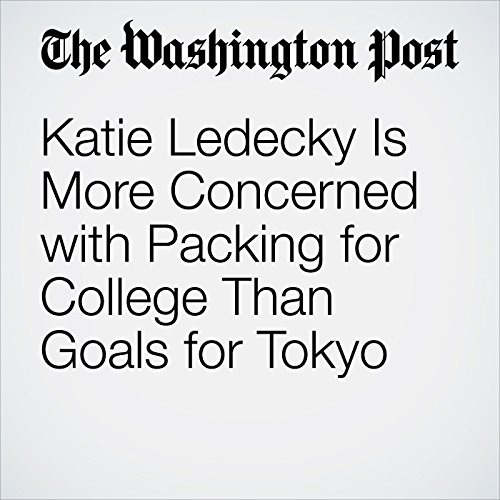 Katie Ledecky Is More Concerned with Packing for College Than Goals for Tokyo audiobook cover art