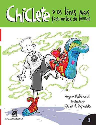 Chiclete e os Tênis Mais Fedorentos do Mundo - Volume 3. Coleção Chiclete