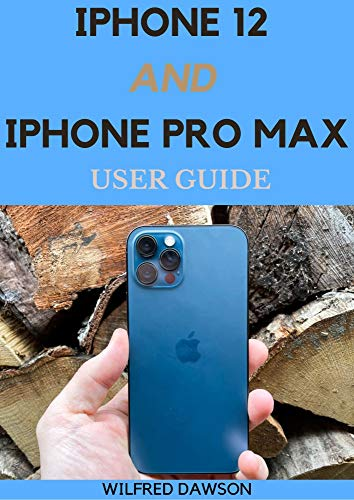 IPHONE 12 AND IPHONE PRO MAX USER GUIDE: A Senior Guide to the Next Generation of iPhone and iOS 14 (English Edition)
